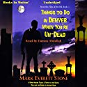 Things to Do in Denver When You're Un-Dead: From the Files of the BSI, Book 1 Audiobook by Mark Everett Stone Narrated by Damon Abdallah