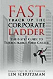 Fast Track Up The Corporate Ladder: The 8 Step Guide To Turbo Charge Your Career