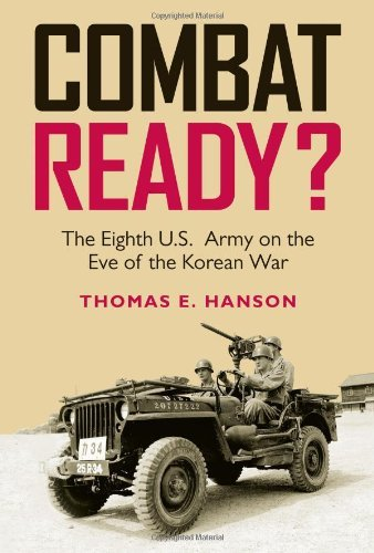 8th Army Ww2 - Combat Ready?: The Eighth U.S. Army on the Eve of the Korean War (Williams-Ford Texas A&M University Military History Series Book 129)