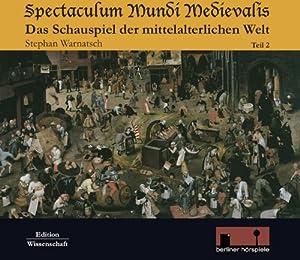 Spectaculum Mundi Medievalis (Das Schauspiel der mittelalterlichen Welt 2) Hörbuch