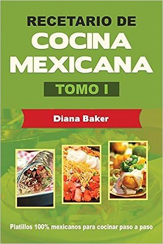 Recetario De Cocina Mexicana Tomo I: La Cocina Mexicana Hecha Fácil: Volume 1 por Diana Baker epub