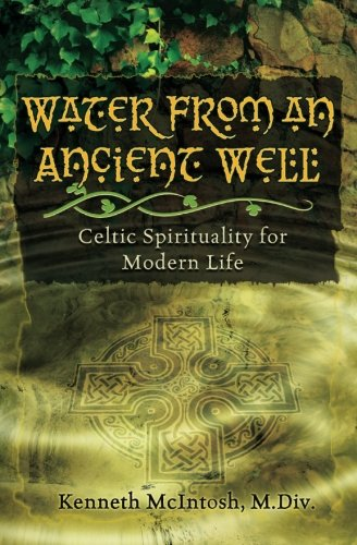 Water from an Ancient Well: Celtic Spirituality for Modern Life