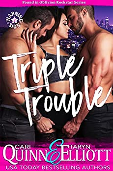 Triple Trouble (Found in Oblivion Book 2) by [Quinn, Cari, Elliott, Taryn]