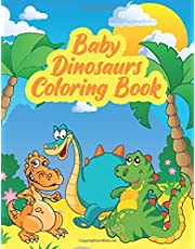 Baby Dinosaurs Coloring Book: Great Fun Coloring Book For Both Boys And Girls. Ideal Activity Book For Kids Ages 4-8