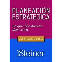 Planeación estratégica. Lo que el director debe saber. Una guía paso a paso
