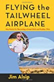 Flying the Tail Wheel Airplane, Jim Alsip, 1466327774