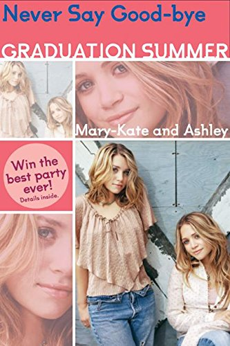 Mary-Kate & Ashley Graduation Summer #2: Never Say Good-bye: (Never Say Good-bye)