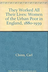 They Worked All Their Lives: Women of the Urban Poor in England, 1880-1939
