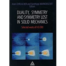 DUALITY, SYMMETRY AND SYMMETRY LOST IN SOLID MECHANICS