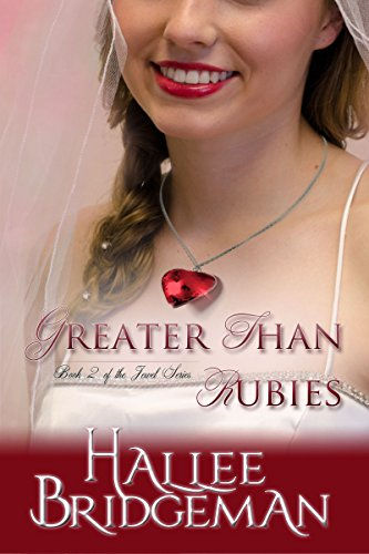 Greater Than Rubies (Inspirational Romance): The Jewel Series Book 2 by [Bridgeman, Hallee]