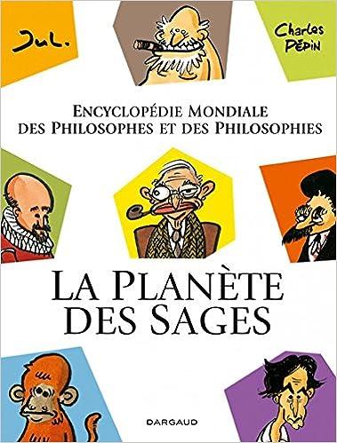 2e489e3e9f2065 Amazon.fr - La Planète des sages T1 - Encyclopédie mondiale des philosophes  et des philosophies - Charles Pépin, Jul - Livres