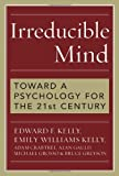 img - for Irreducible Mind: Toward a Psychology for the 21st Century, With CD containing F. W. H. Myers's hard-to-find classic 2-volume Human Personality (1903) and selected contemporary reviews book / textbook / text book
