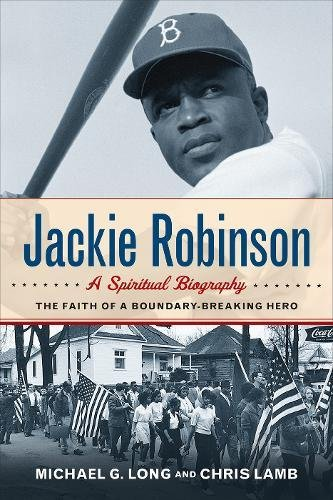 Jackie Robinson: A Spiritual Biography: The Faith of a Boundary-Breaking Hero