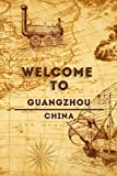 Welcome To Guangzhou - China: Lined Travel Journal, 120 Pages, 6x9, Soft Cover, Matte Finish, Funny Travel Notebook, perfect gift for your Trip to Guangzhou