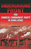 Underground Front : The Chinese Communist Party in Hong Kong, Loh, Christine, 9622099963