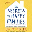 The Secrets of Happy Families: Surprising New Ideas to Bring More Togetherness, Less Chaos, and Greater Joy Audiobook by Bruce Feiler Narrated by Bruce Feiler