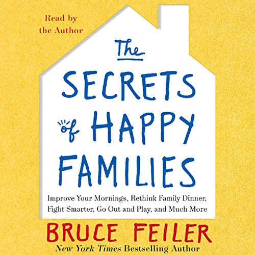 The Secrets of Happy Families: Surprising New Ideas to Bring More Togetherness, Less Chaos, and Greater Joy Audiobook [Free Download by Trial] thumbnail
