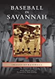 Baseball in Savannah, Brian Harold Lee Foreword by Skip Jennings and Skip Jennings, 0738591262