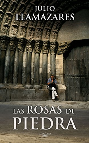 Las rosas de piedra (Spanish Edition) by [Llamazares, Julio]