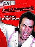 Paul E Dangerously: The Wall Street Bully