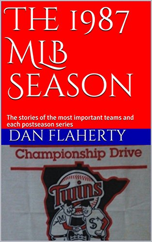 The 1987 MLB Season: The stories of the most important teams and each postseason series (Past MLB Seasons Book (1987 Twins Team)
