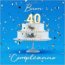 Amazon Com Buon Compleanno 40 Anni Libro Degli Ospiti Con 110 Pagine Copertina Azzurra Italian Edition 9781092970709 Libri Visufactum Books