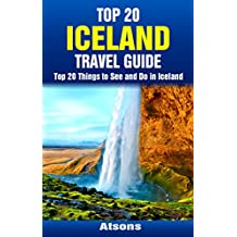 Top 20 Things to See and Do in Iceland - Top 20 Iceland Travel Guide (Europe Travel Series Book 36)