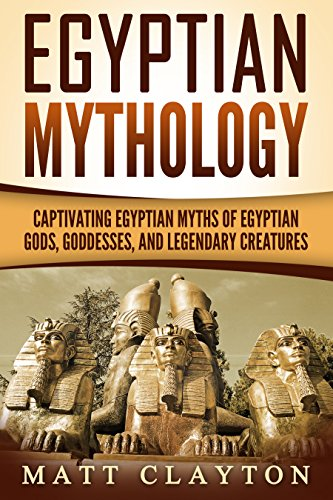 Egyptian Mythology: Captivating Egyptian Myths of Egyptian Gods, Goddesses, and Legendary Creatures]()
