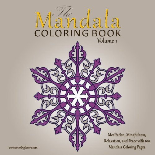 The Mandala Coloring Book 100 Pages For Meditation Mindfulness Relaxation And Peace