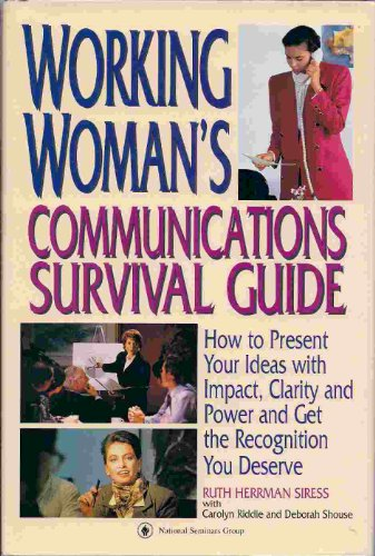 Working Woman's Communications Survival Guide: How to Present Your Ideas With Impact, Clarity and Power and Get the Reco