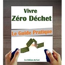 Vivre Zéro Déchet : Le Manuel pratique pour bien démarrer (French Edition)