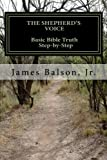 The Shepherd's Voice - Basic Bible Truth Step-by-Step, James Balson, 1469972581