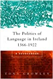 Politics of Language in Ireland, 1366-1922, Tony Crowley, Dr Tony Crowley (S Editor), 0415157188