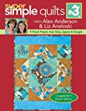 img - for Super Simple Quilts #3 with Alex Anderson & Liz Aneloski: 9 Pieced Projects from Strips, Squares & Triangles book / textbook / text book