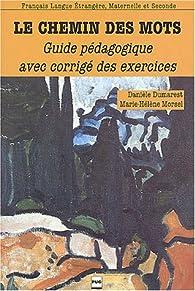 Le chemin des mots : Livret pédagogique avec corrigé des exercices par Danièle Dumarest