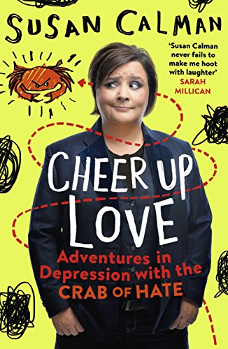 (Cheer Up Love: Adventures in depression with the Crab of Hate)