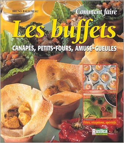 En ligne téléchargement gratuit Comment faire les buffets : Canapés, petits-fours, amuse-gueules pdf, epub