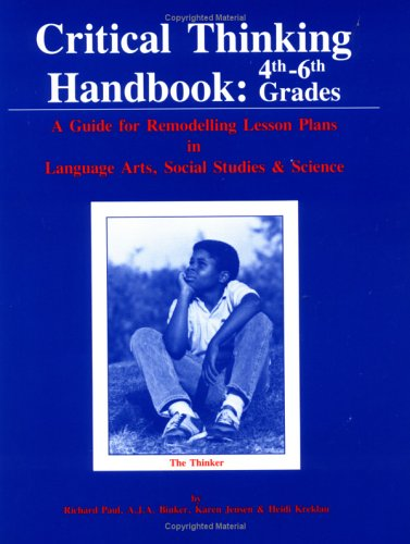Critical Thinking Handbook, 4Th-6Th Grades: A Guide for...