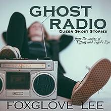 Ghost Radio: Queer Ghost Stories, Book 3 Audiobook by Foxglove Lee Narrated by Madeleine Mayfair