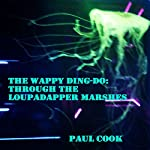 Through the Loupadapper Marshes: The Wappy Ding-Do | Paul Cook