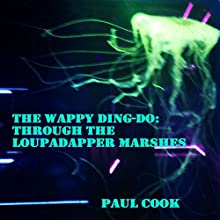 Through the Loupadapper Marshes: The Wappy Ding-Do | Livre audio Auteur(s) : Paul Cook Narrateur(s) : Andrew Coleburn