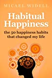 Habitual Happiness: The 50 Happiness Habits That Changed My Life
