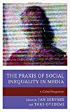 img - for The Praxis of Social Inequality in Media: A Global Perspective (Communication, Globalization, and Cultural Identity) book / textbook / text book