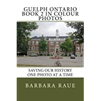 Guelph Ontario Book 2 in Colour Photos: Saving Our History One Photo at a Time