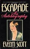 Escapade : An Autobiography, Scott, Evelyn, 088184294X