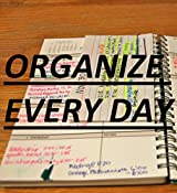 Organize Every Day: An Amazing Way to Get the Most Out of Any Day - 7 Steps to Organize Your Life & Get More Things Done (Self Improvement & Habits Book 2) (English Edition)