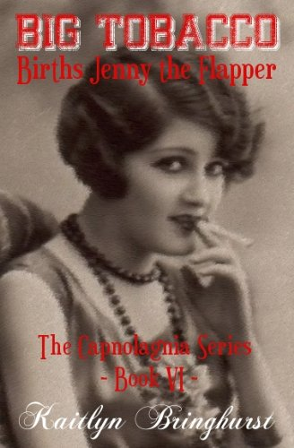 Big Tobacco Births Jenny the Flapper - The Capnolagnia Series - Book VI