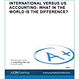 International Versus U. S. Accounting : What in the World Is the Difference?, American Institute of Certified Public Accountants, 1937351203