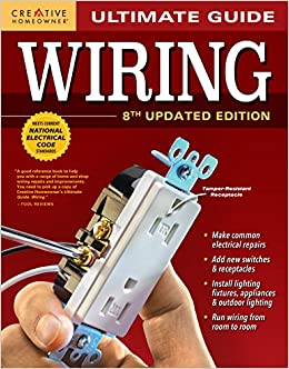 ultimate guide wiring 8th updated edition creative homeowner diy home electrical installations repairs from new switches to indoor outdoor lighting with step by step photos ultimate guides