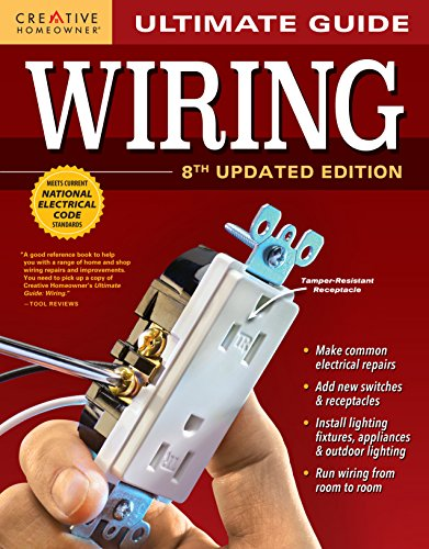 Ultimate Guide: Wiring, 8th Updated Edition (Creative Homeowner) DIY Home Electrical Installations & Repairs from New Switches to Indoor & Outdoor Lighting with Step-by-Step Photos (Ultimate Guides) cover